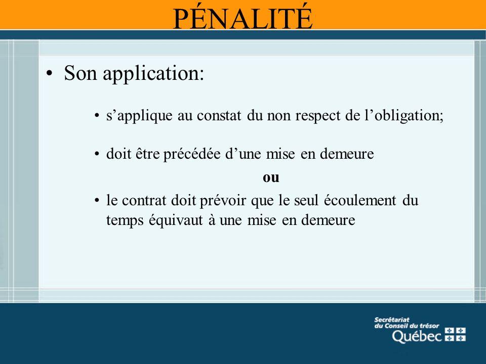 PÉNALITÉ Son application: sapplique au constat du non respect de lobligation; doit être précédée dune mise en demeure ou le contrat doit prévoir que l