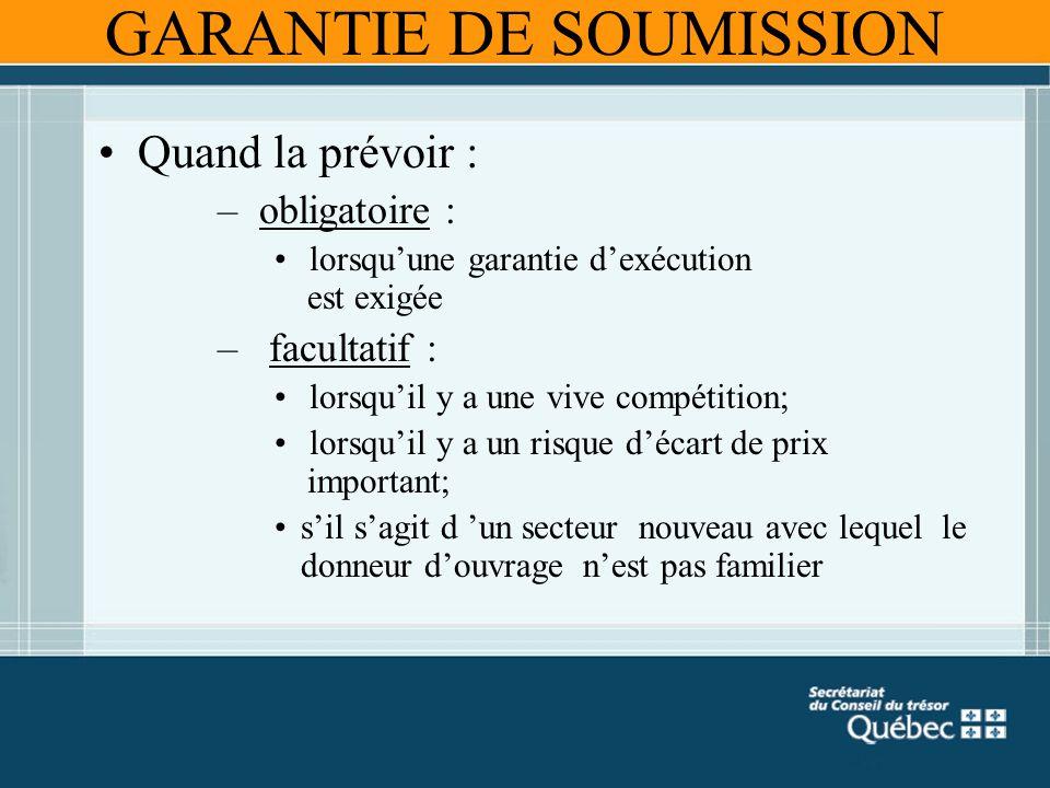 GARANTIE DE SOUMISSION Quand la prévoir : – obligatoire : lorsquune garantie dexécution est exigée – facultatif : lorsquil y a une vive compétition; l