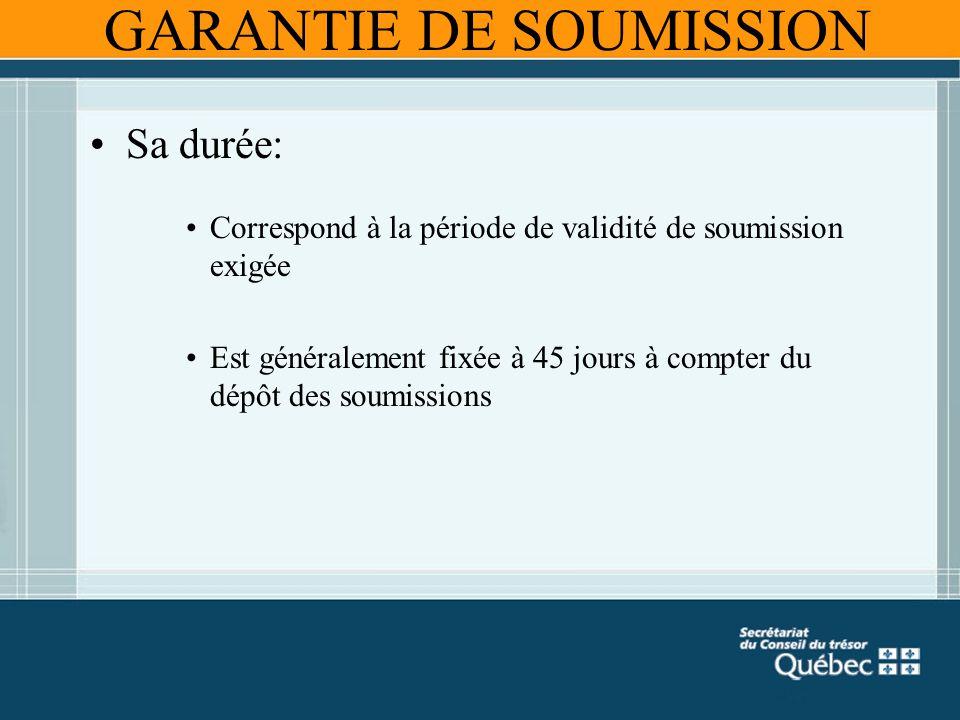 GARANTIE DE SOUMISSION Sa durée: Correspond à la période de validité de soumission exigée Est généralement fixée à 45 jours à compter du dépôt des sou