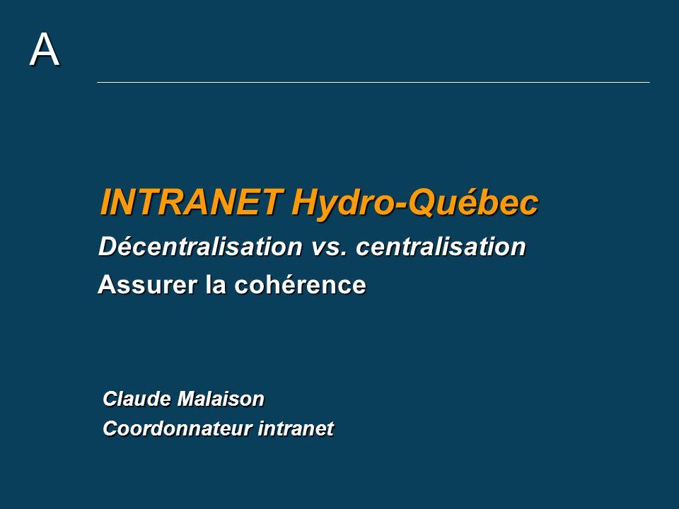 A INTRANET Hydro-Québec Décentralisation vs. centralisation Assurer la cohérence Claude Malaison Coordonnateur intranet