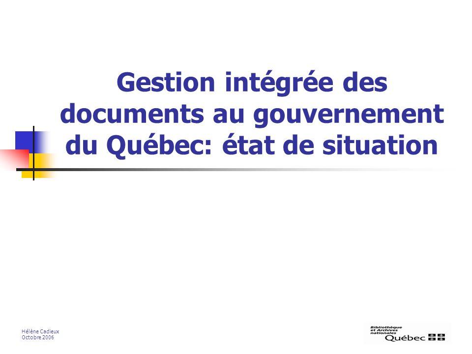 Gestion intégrée des documents au gouvernement du Québec: état de situation Hélène Cadieux Octobre 2006