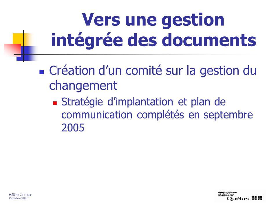 Vers une gestion intégrée des documents Création dun comité sur la gestion du changement Stratégie dimplantation et plan de communication complétés en septembre 2005 Hélène Cadieux Octobre 2006