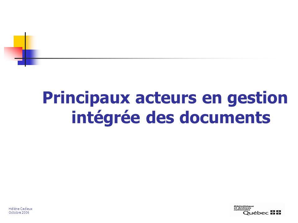 Principaux acteurs en gestion intégrée des documents Hélène Cadieux Octobre 2006