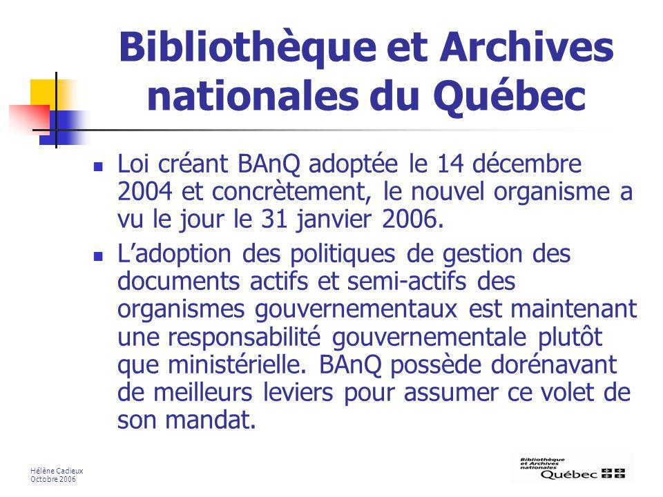 Bibliothèque et Archives nationales du Québec Loi créant BAnQ adoptée le 14 décembre 2004 et concrètement, le nouvel organisme a vu le jour le 31 janvier 2006.