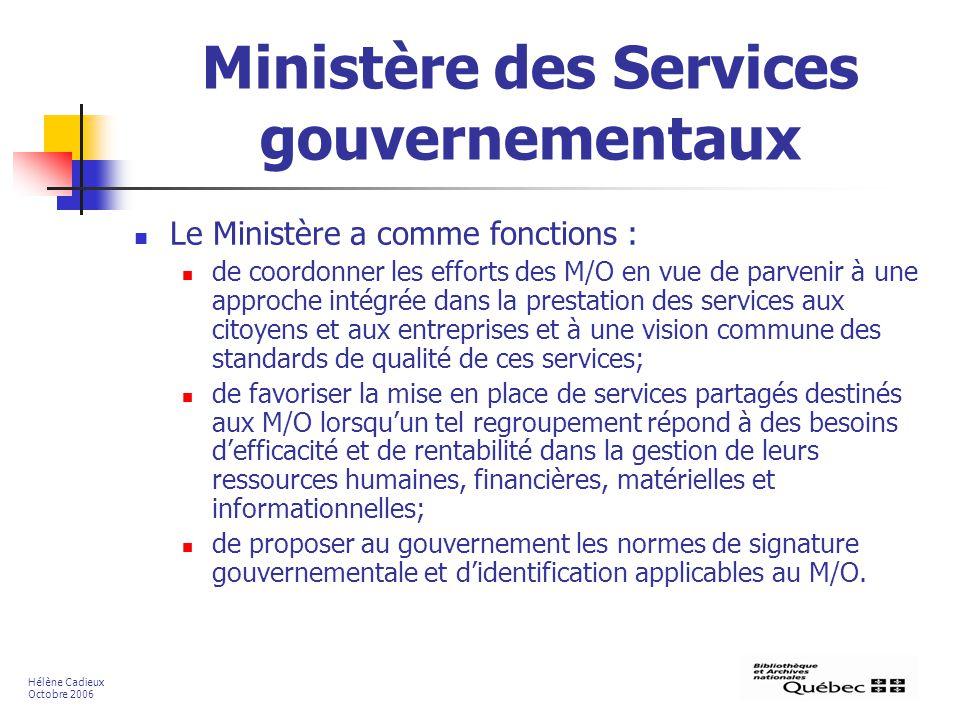 Ministère des Services gouvernementaux Le Ministère a comme fonctions : de coordonner les efforts des M/O en vue de parvenir à une approche intégrée d