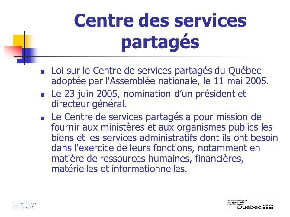 Centre des services partagés Loi sur le Centre de services partagés du Québec adoptée par l'Assemblée nationale, le 11 mai 2005. Le 23 juin 2005, nomi