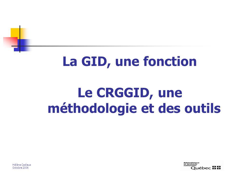 La GID, une fonction Le CRGGID, une méthodologie et des outils Hélène Cadieux Octobre 2006