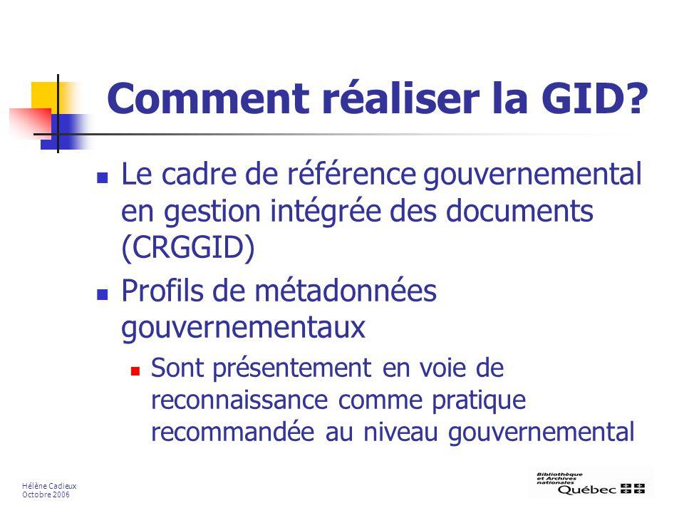 Comment réaliser la GID? Le cadre de référence gouvernemental en gestion intégrée des documents (CRGGID) Profils de métadonnées gouvernementaux Sont p