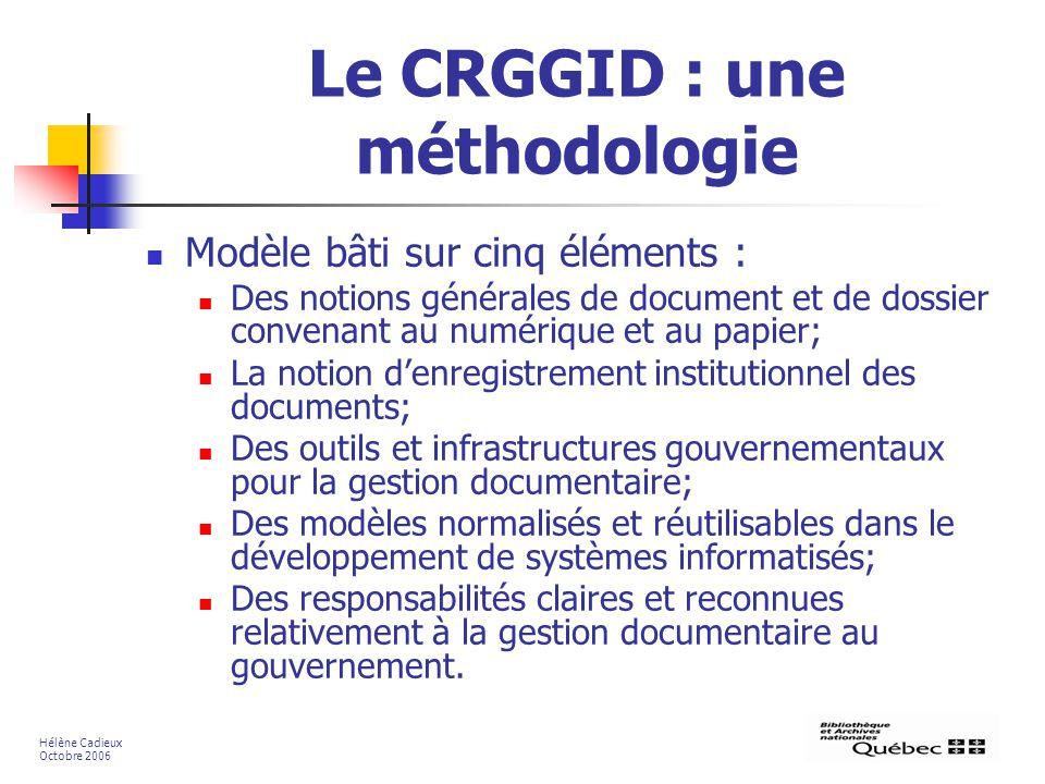 Le CRGGID : une méthodologie Modèle bâti sur cinq éléments : Des notions générales de document et de dossier convenant au numérique et au papier; La n