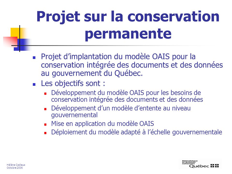 Projet sur la conservation permanente Projet dimplantation du modèle OAIS pour la conservation intégrée des documents et des données au gouvernement du Québec.
