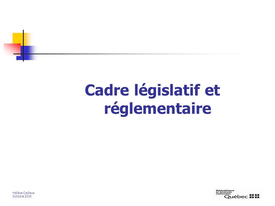 Cadre législatif et réglementaire Hélène Cadieux Octobre 2006