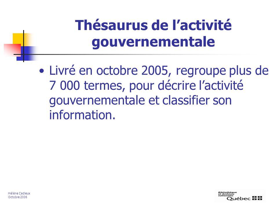 Thésaurus de lactivité gouvernementale Livré en octobre 2005, regroupe plus de 7 000 termes, pour décrire lactivité gouvernementale et classifier son