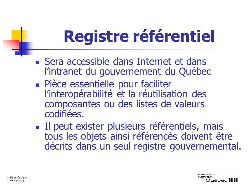 Registre référentiel Sera accessible dans Internet et dans lintranet du gouvernement du Québec Pièce essentielle pour faciliter linteropérabilité et la réutilisation des composantes ou des listes de valeurs codifiées.