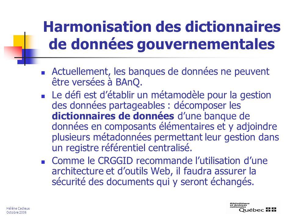 Harmonisation des dictionnaires de données gouvernementales Actuellement, les banques de données ne peuvent être versées à BAnQ. Le défi est détablir