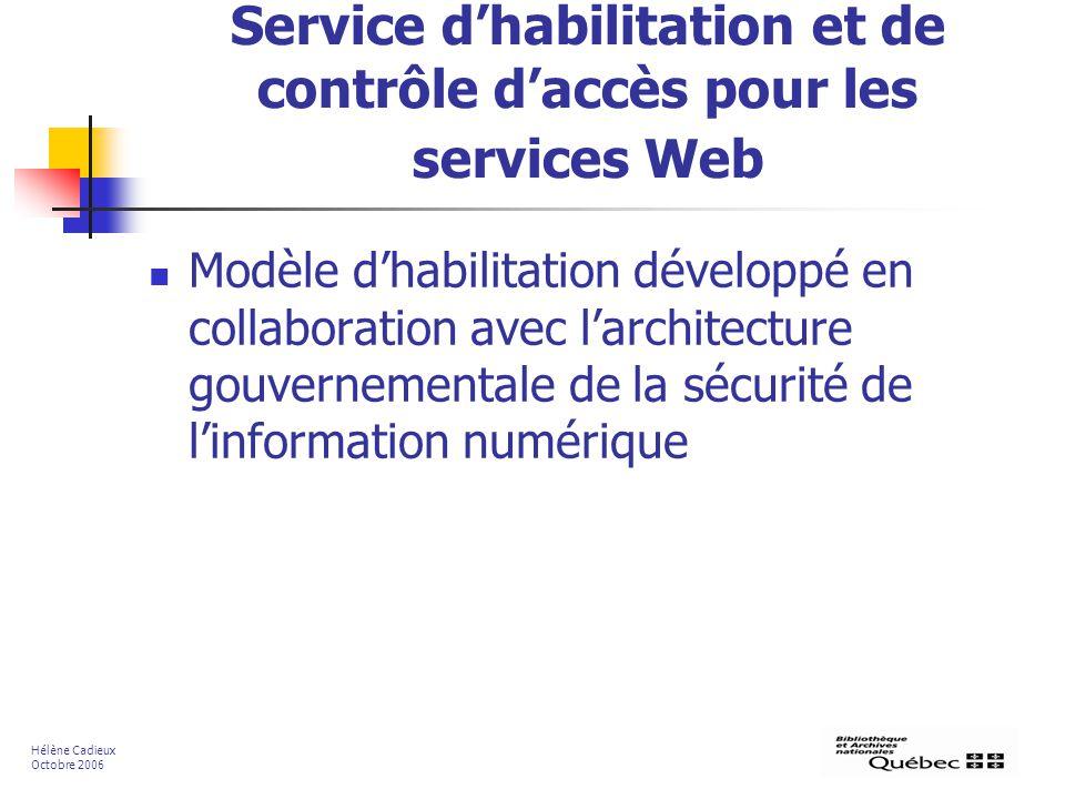 Service dhabilitation et de contrôle daccès pour les services Web Modèle dhabilitation développé en collaboration avec larchitecture gouvernementale d