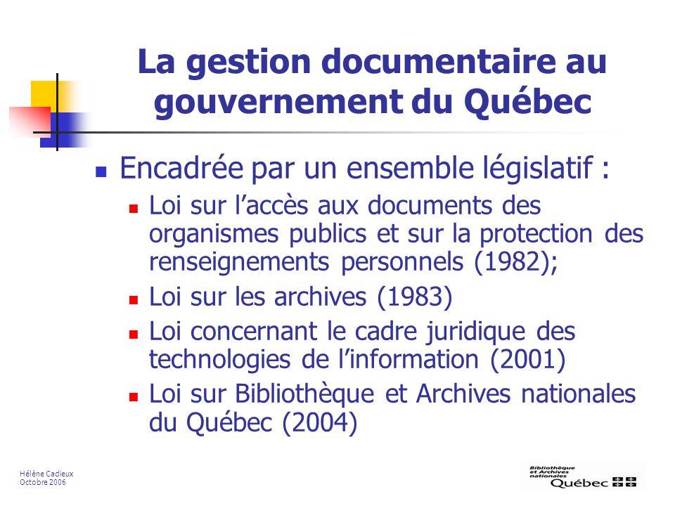 La gestion documentaire au gouvernement du Québec Encadrée par un ensemble législatif : Loi sur laccès aux documents des organismes publics et sur la
