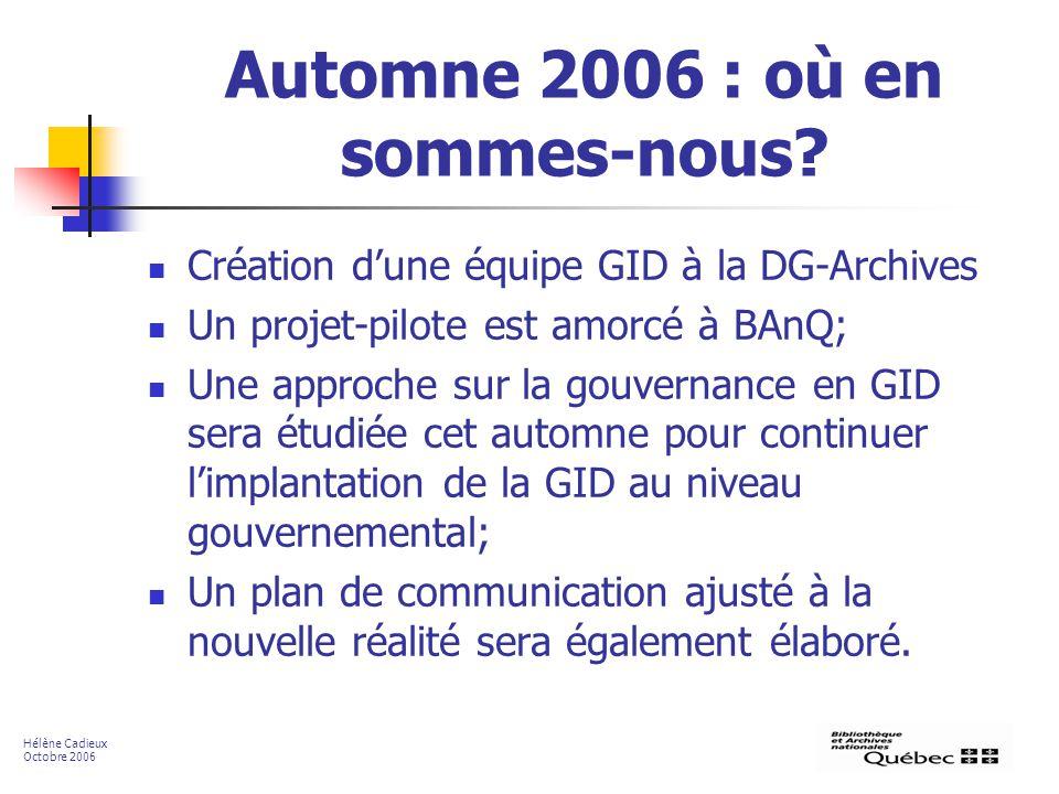 Automne 2006 : où en sommes-nous? Création dune équipe GID à la DG-Archives Un projet-pilote est amorcé à BAnQ; Une approche sur la gouvernance en GID