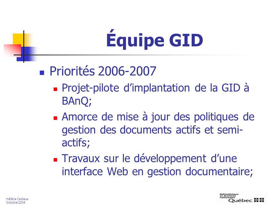 Équipe GID Priorités 2006-2007 Projet-pilote dimplantation de la GID à BAnQ; Amorce de mise à jour des politiques de gestion des documents actifs et s