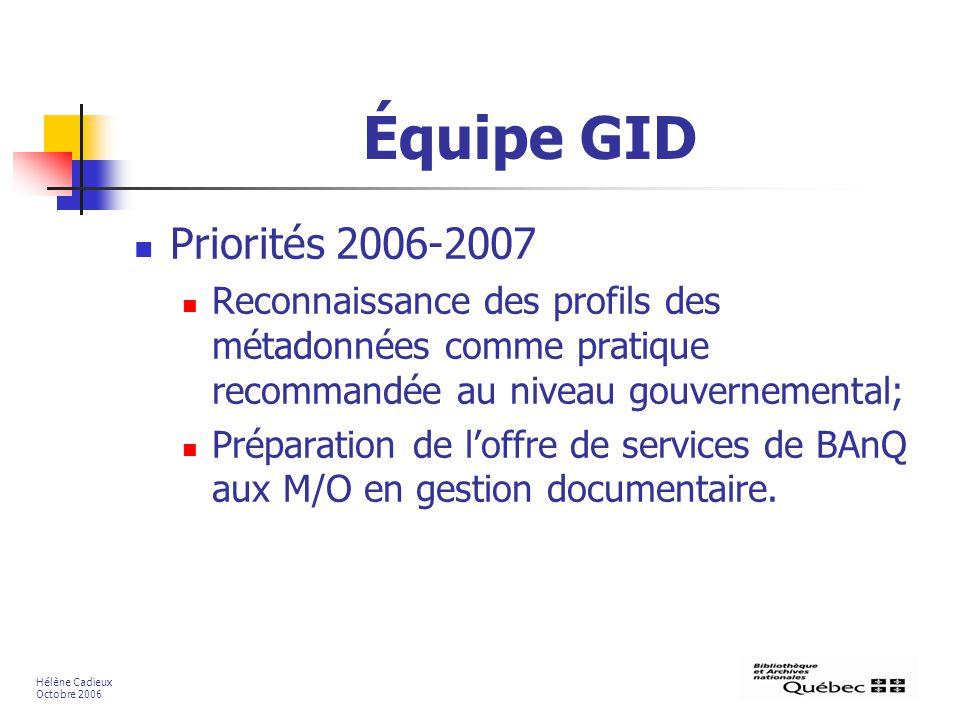 Équipe GID Priorités 2006-2007 Reconnaissance des profils des métadonnées comme pratique recommandée au niveau gouvernemental; Préparation de loffre de services de BAnQ aux M/O en gestion documentaire.