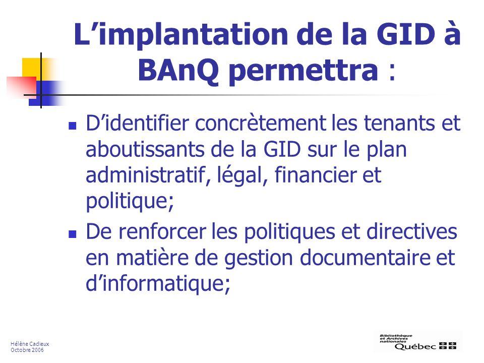 Limplantation de la GID à BAnQ permettra : Didentifier concrètement les tenants et aboutissants de la GID sur le plan administratif, légal, financier