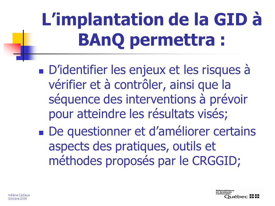 Limplantation de la GID à BAnQ permettra : Didentifier les enjeux et les risques à vérifier et à contrôler, ainsi que la séquence des interventions à