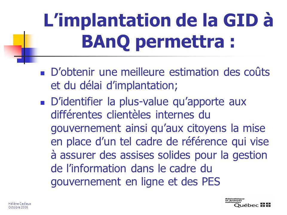 Limplantation de la GID à BAnQ permettra : Dobtenir une meilleure estimation des coûts et du délai dimplantation; Didentifier la plus-value quapporte