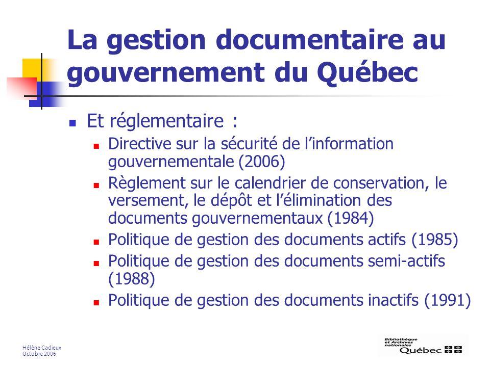 La gestion documentaire au gouvernement du Québec Et réglementaire : Directive sur la sécurité de linformation gouvernementale (2006) Règlement sur le