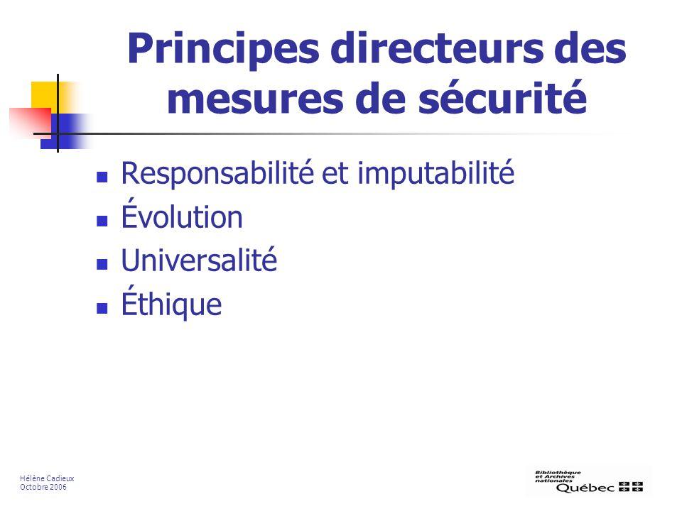 Principes directeurs des mesures de sécurité Responsabilité et imputabilité Évolution Universalité Éthique Hélène Cadieux Octobre 2006