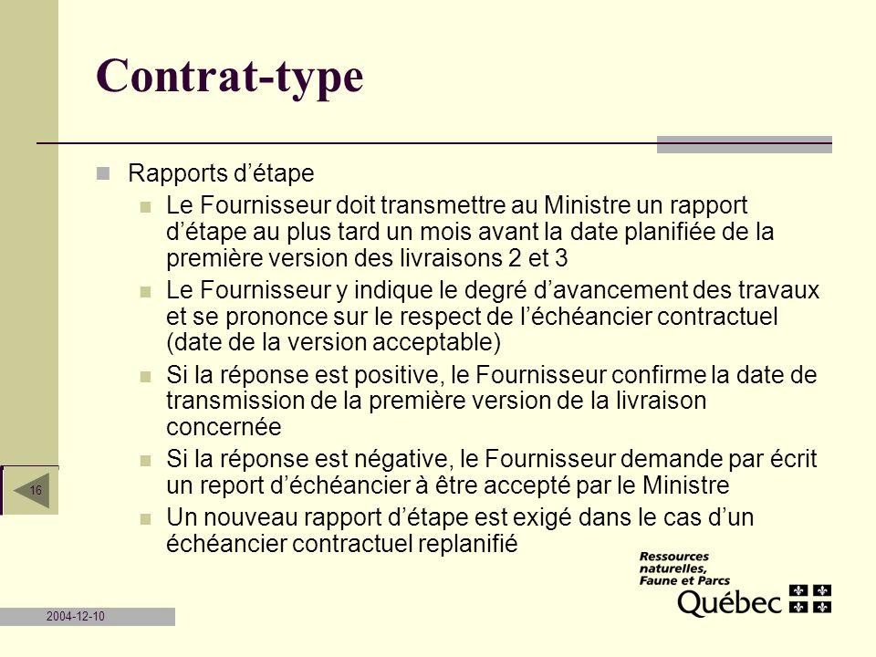 2004-12-10 16 Contrat-type Rapports détape Le Fournisseur doit transmettre au Ministre un rapport détape au plus tard un mois avant la date planifiée
