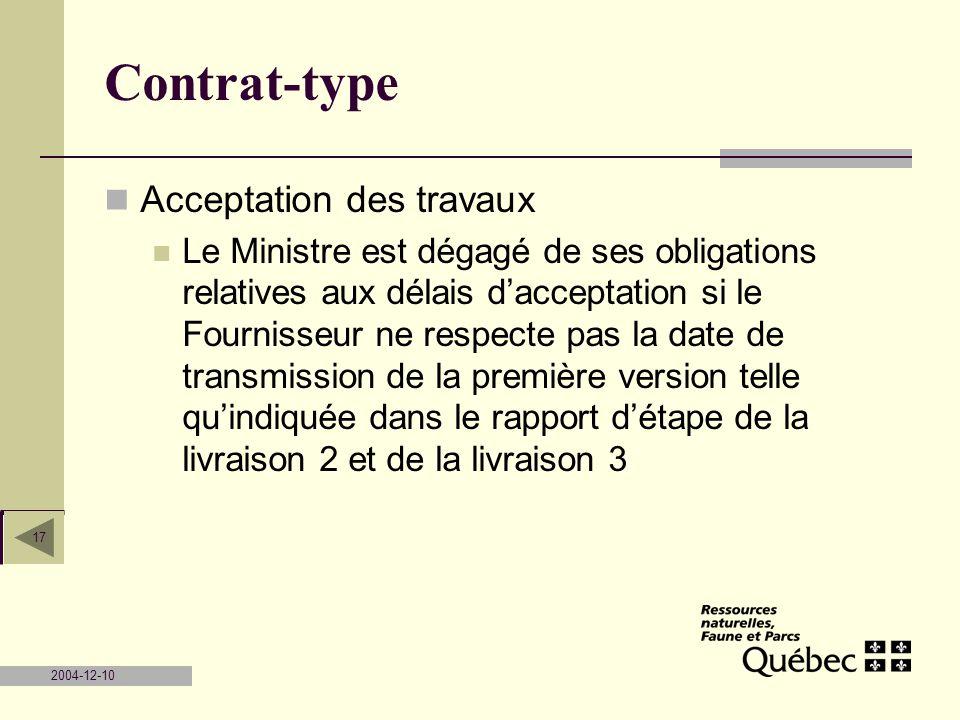2004-12-10 17 Contrat-type Acceptation des travaux Le Ministre est dégagé de ses obligations relatives aux délais dacceptation si le Fournisseur ne re