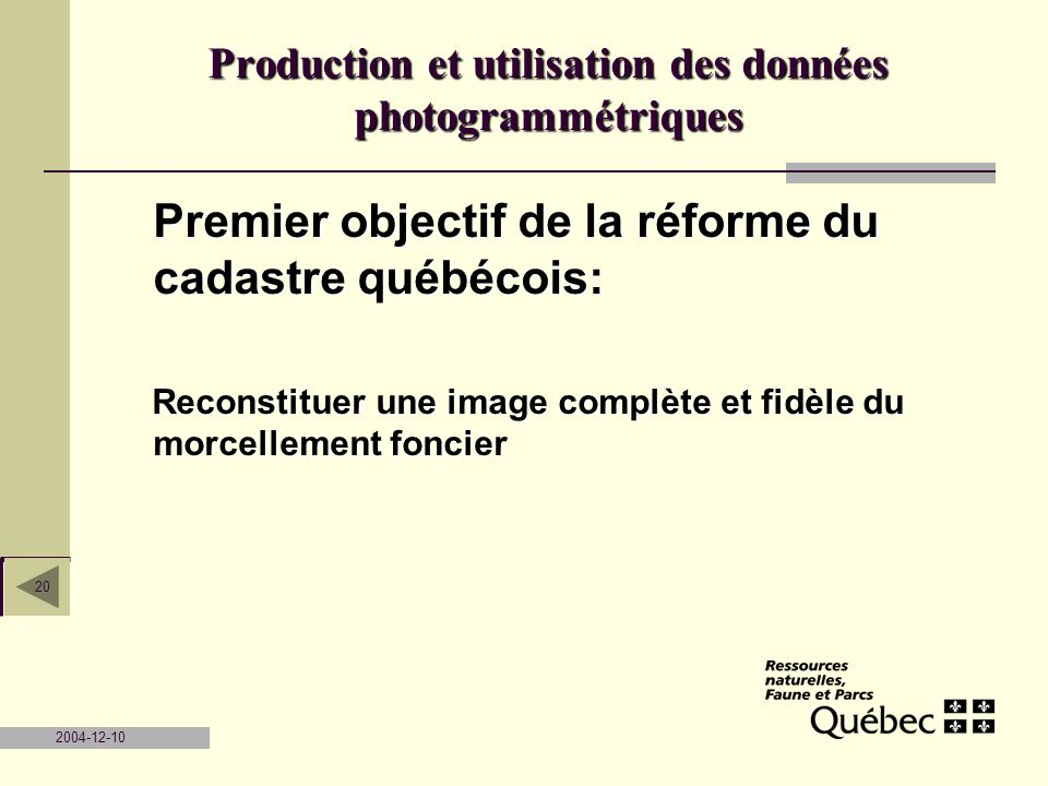 2004-12-10 20 Premier objectif de la réforme du cadastre québécois: Reconstituer une image complète et fidèle du morcellement foncier Reconstituer une