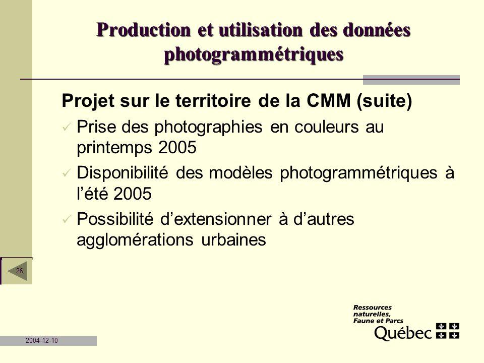 2004-12-10 26 Projet sur le territoire de la CMM (suite) Prise des photographies en couleurs au printemps 2005 Disponibilité des modèles photogrammétr