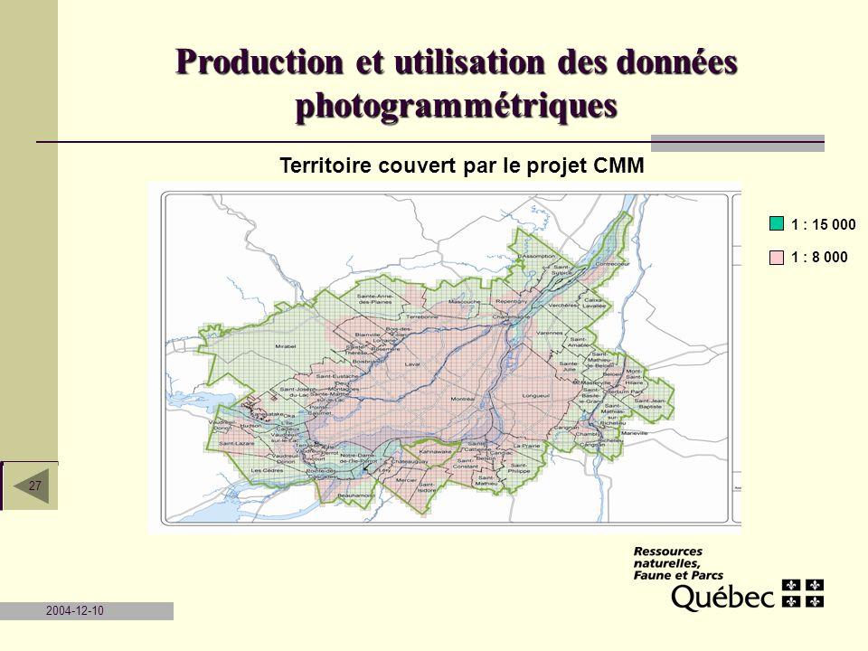 2004-12-10 27 Territoire couvert par le projet CMM 1 : 15 000 Production et utilisation des données photogrammétriques 1 : 8 000