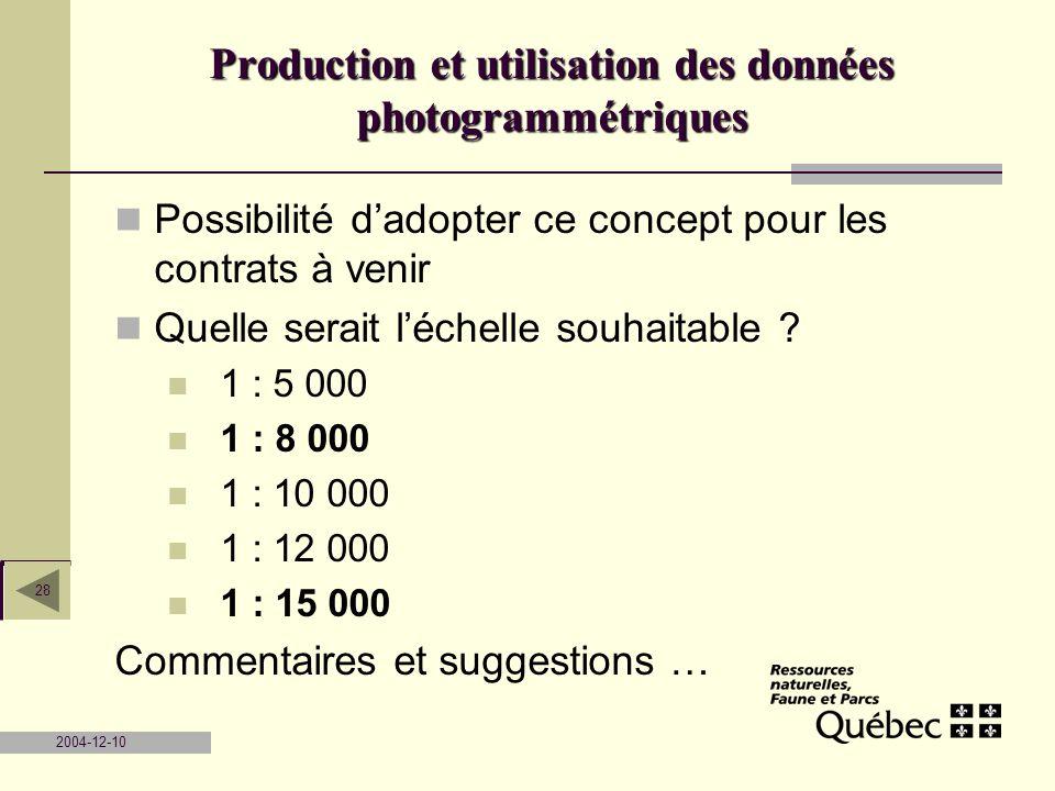 2004-12-10 28 Possibilité dadopter ce concept pour les contrats à venir Quelle serait léchelle souhaitable ? 1 : 5 000 1 : 8 000 1 : 10 000 1 : 12 000