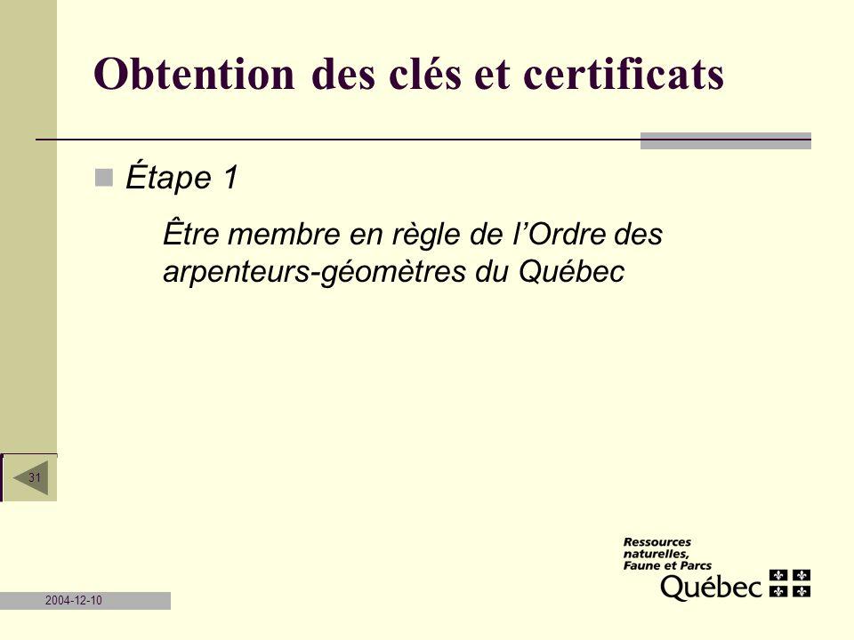 2004-12-10 31 Obtention des clés et certificats Étape 1 Être membre en règle de lOrdre des arpenteurs-géomètres du Québec