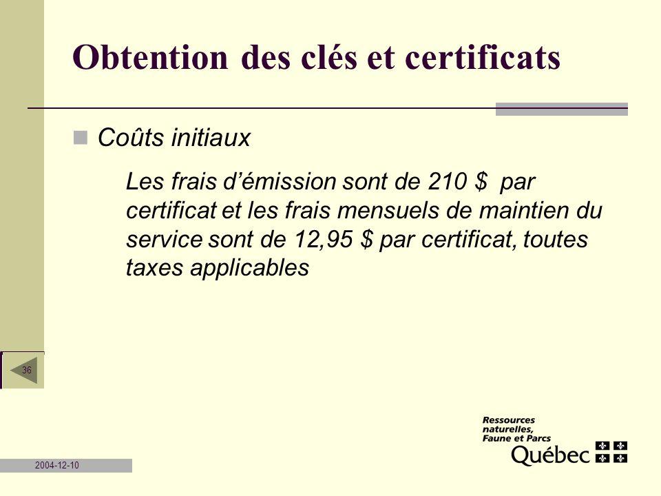 2004-12-10 36 Obtention des clés et certificats Coûts initiaux Les frais démission sont de 210 $ par certificat et les frais mensuels de maintien du s