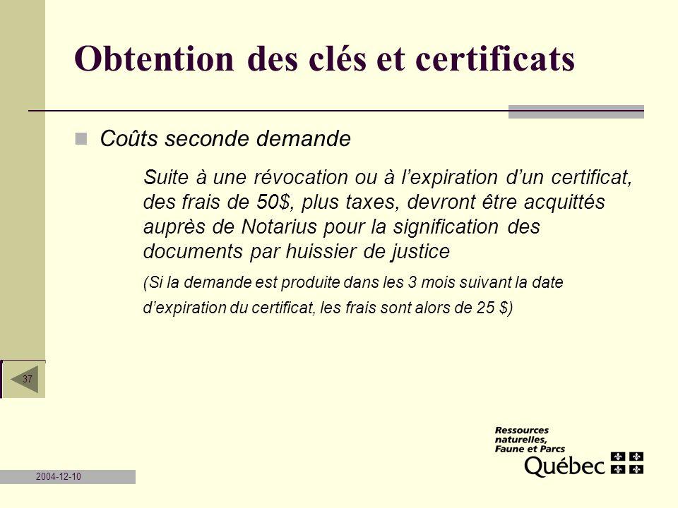 2004-12-10 37 Obtention des clés et certificats Coûts seconde demande Suite à une révocation ou à lexpiration dun certificat, des frais de 50$, plus t