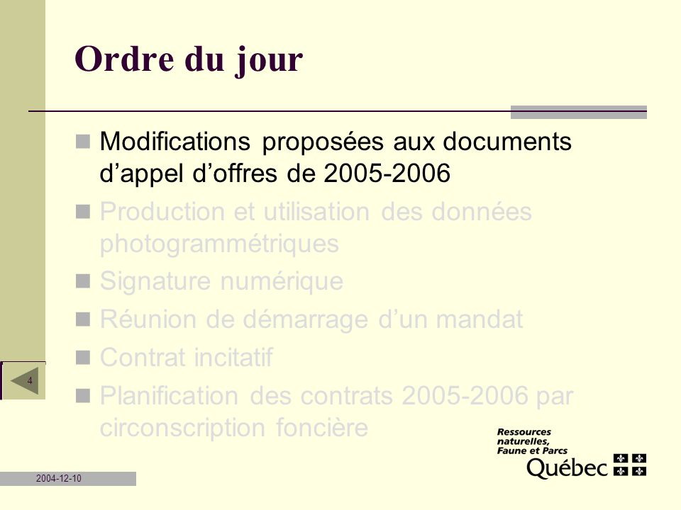 2004-12-10 4 Ordre du jour Modifications proposées aux documents dappel doffres de 2005-2006 Production et utilisation des données photogrammétriques