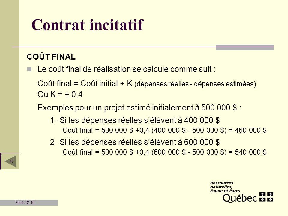 2004-12-10 47 Contrat incitatif COÛT FINAL Le coût final de réalisation se calcule comme suit : Coût final = Coût initial + K (dépenses réelles - dépe