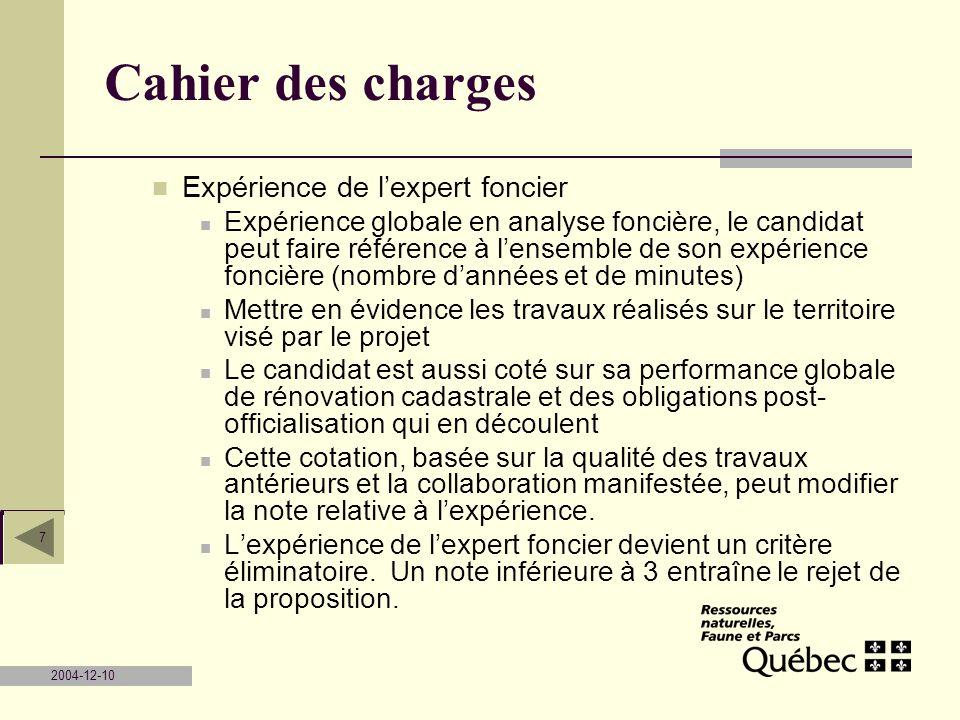2004-12-10 7 Cahier des charges Expérience de lexpert foncier Expérience globale en analyse foncière, le candidat peut faire référence à lensemble de
