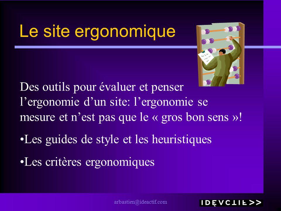 arbastien@ideactif.com Le site ergonomique Des outils pour évaluer et penser lergonomie dun site: lergonomie se mesure et nest pas que le « gros bon s