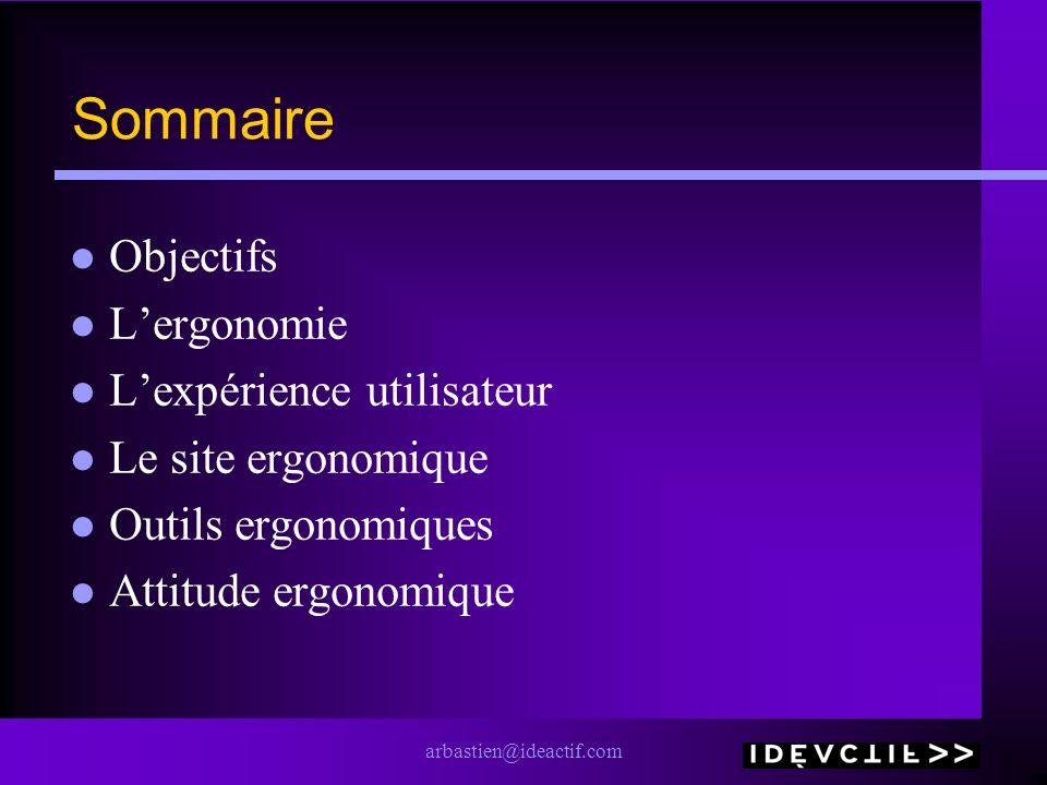 arbastien@ideactif.com Le site ergonomique Les guides de style et heuristiques « IBM »: Ease of use –« Planning » –« Design » –« Production » –« Maintenance » –Etc.