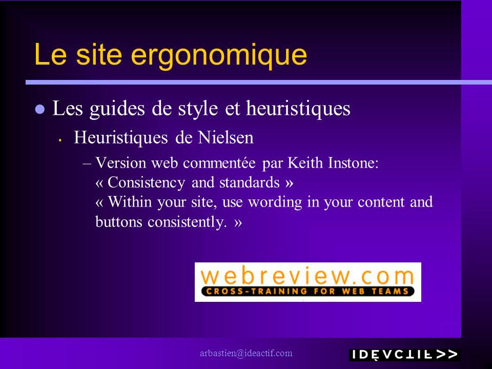 arbastien@ideactif.com Le site ergonomique Les guides de style et heuristiques Heuristiques de Nielsen –Version web commentée par Keith Instone: « Con