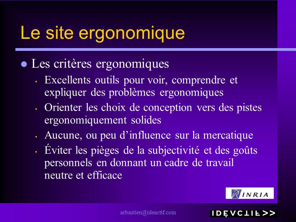 arbastien@ideactif.com Le site ergonomique Les critères ergonomiques Excellents outils pour voir, comprendre et expliquer des problèmes ergonomiques O