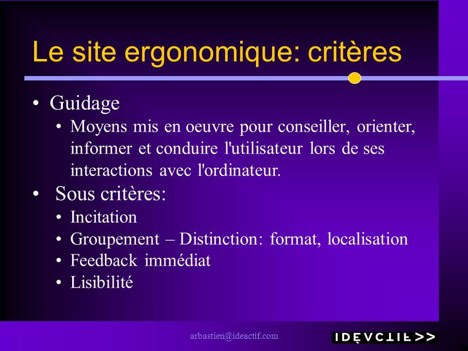 arbastien@ideactif.com Le site ergonomique: critères Guidage Moyens mis en oeuvre pour conseiller, orienter, informer et conduire l'utilisateur lors d