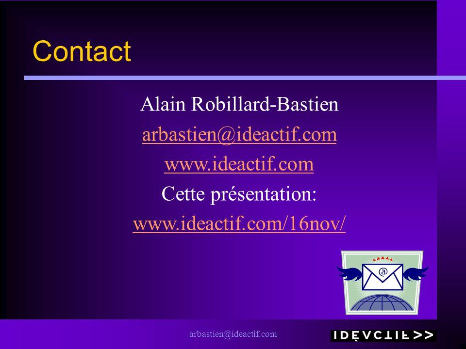 arbastien@ideactif.com Contact Alain Robillard-Bastien arbastien@ideactif.com www.ideactif.com Cette présentation: www.ideactif.com/16nov/
