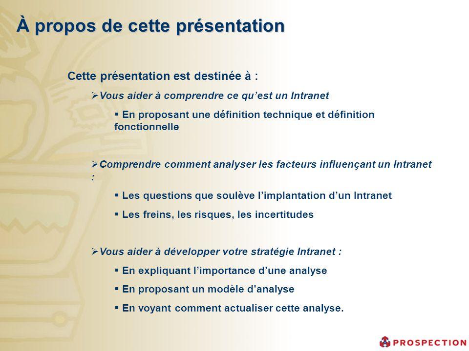 À propos de cette présentation Cette présentation est destinée à : Vous aider à comprendre ce quest un Intranet En proposant une définition technique