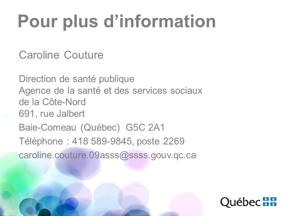 Pour plus dinformation Caroline Couture Direction de santé publique Agence de la santé et des services sociaux de la Côte-Nord 691, rue Jalbert Baie-Comeau (Québec) G5C 2A1 Téléphone : 418 589-9845, poste 2269 caroline.couture.09asss@ssss.gouv.qc.ca