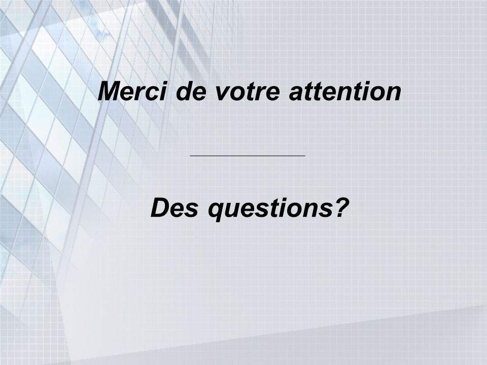 Merci de votre attention Des questions?