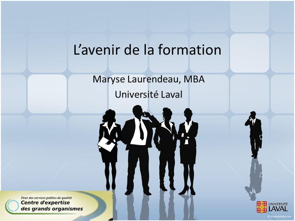 Lavenir de la formation Maryse Laurendeau, MBA Université Laval